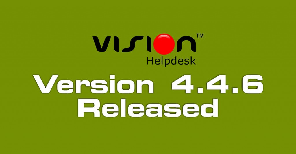 Vision Helpdesk V4.4.6 Stable Version Released